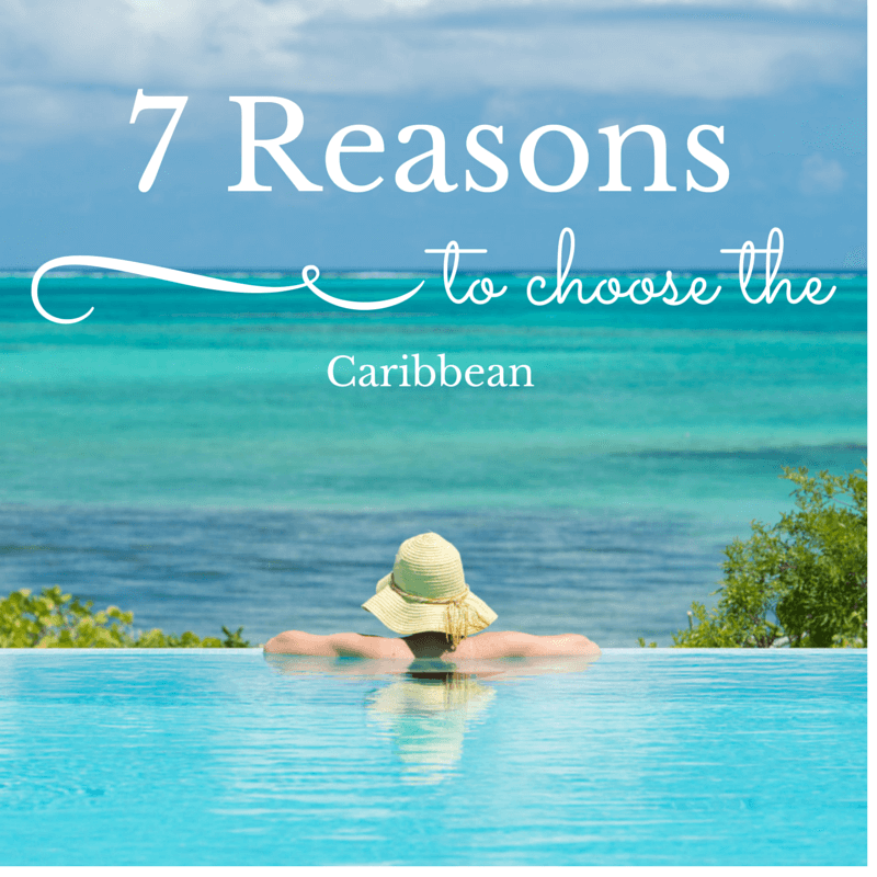 7 reasons to choose the caribbean