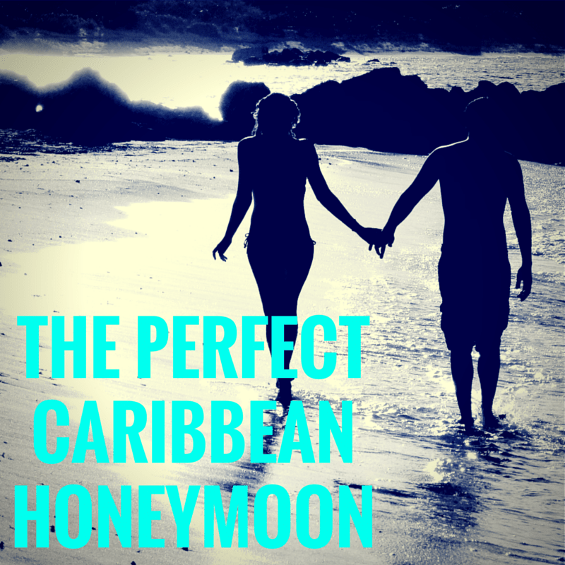 The Perfect Caribbean Honeymoon